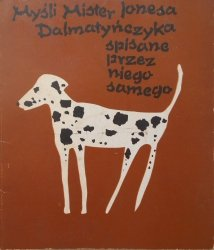 Myśli Mister Jonesa Dalmatyńczyka spisane przez niego samego