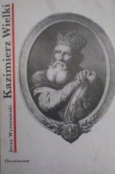 Jerzy Wyrozumski • Kazimierz Wielki
