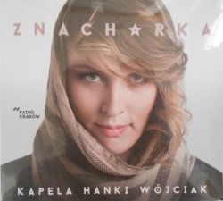 Kapela Hanki Wójciak • Znachorka • CD