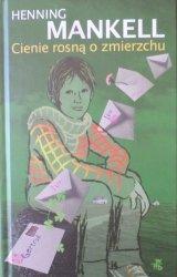 Henning Mankell •  Cienie rosną o zmierzchu