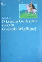 Halina Górska • O księciu Gotfrydzie rycerzu Gwiazdy Wigilijnej [Artur Lewandowski]