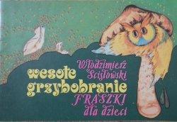 Włodzimierz Ścisłowski • Wesołe grzybobranie. Fraszki dla dzieci