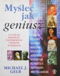 Michael J. Gelb • Myśleć jak geniusz. Darwin, Platon, Gandhi, Kolumb, Einstein, Szekspir, Kopernik, Elżbieta I, Jefferson, Brunelleschi