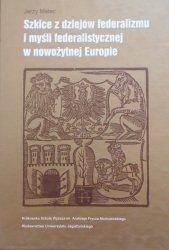 Jerzy Malec • Szkice z dziejów federalizmu i myśli federalistycznej w nowożytnej Europie