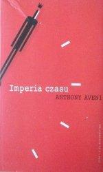 Anthony Aveni • Imperia czasu.  Kalendarze, zegary i kultury