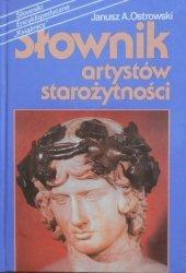 Janusz A. Ostrowski • Słownik artystów starożytności. Architektura, rzeźba, malarstwo, rzemiosło artystyczne