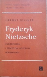 Helmut Gillner • Fryderyk Nietzsche. Filozoficzna i społeczna doktryna immoralizmu