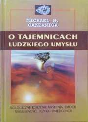Michael S. Gazzaniga • O tajemnicach ludzkiego umysłu
