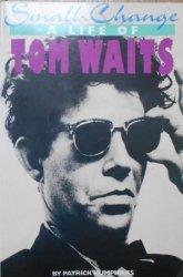 Patrick Humphries • Small Change. A Life of Tom Waits