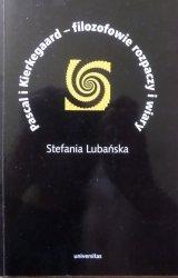 Stefania Lubańska • Pascal i Kierkegaard - filozofowie rozpaczy i wiary