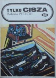 Bohdan Petecki • Tylko cisza