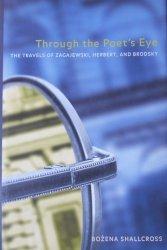 Bożena Shallcross • Through the Poet's Eye. The Travels of Zagajewski, Herbert and Brodski