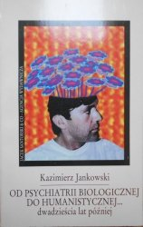 Kazimierz Jankowski • Od psychiatrii biologicznej do humanistycznej... dwadzieścia lat później