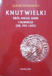 Jakub Morawiec • Knut Wielki. Król Anglii, Danii i Norwegii ok. 995-1035