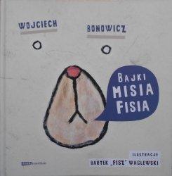Wojciech Bonowicz • Bajki Misia Fisia [Bartek Fisz Waglewski] [dedykacja autora]