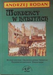 Andrzej Rodan • Mordercy w habitach. Krwawa historia zakonów chrześcijańskich