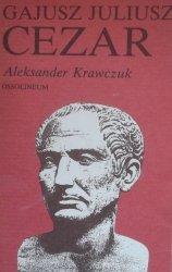 Aleksander Krawczuk • Gajusz Juliusz Cezar