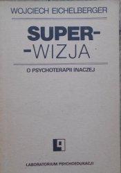 Wojciech Eichelberger • Superwizja. O psychoterapii inaczej