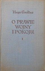 Hugo Grotius • O prawie wojny i pokoju tom 1