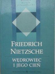 Friedrich Nietzsche • Wędrowiec i jego cień