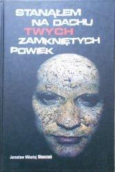 Jarosław Mikołaj Skoczeń • Stanąłem na dachu twych zamkniętych powiek