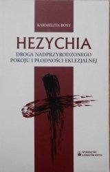 Karmelita Bosy • Hezychia. Droga nadprzyrodzonego pokoju i płodności eklezjalnej