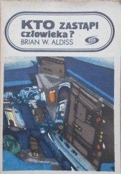 Brian W. Aldiss • Kto zastąpi człowieka?