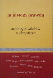 Ja jestem prawdą. Antologia tekstów o Chrystusie • Spinoza, Hegel, Jaspers, Fromm, Jung, Kierkegaard, Jaspers