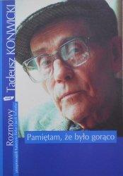 Tadeusz Konwicki • Rozmowy. Pamiętam, że było gorąco