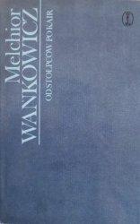 Melchior Wańkowicz • Od Stołpców po Kair