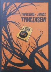 Truściński, Janusz • Tymczasem