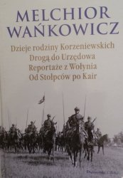 Melchior Wańkowicz • Dzieje rodziny Korzeniowskich. Drogą urzędową. Reportaże z Wołynia. Od Stołpców po Kair