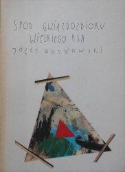 Józef Bujnowski • Spod gwiazdozbioru wielkiego psa [dedykacja autora]