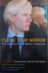 I'll be Your Mirror • The Selected Andy Warhol Interviews 1962-1987