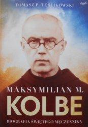 Tomasz P. Terlikowski • Maksymilian M. Kolbe. Biografia świętego męczennika