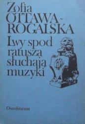 Zofia Ottawa-Rogalska • Lwy spod ratusza słuchają muzyki