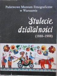 Państwowe Muzeum Etnograficzne w Warszawie • Stulecie działalności 1888-1988