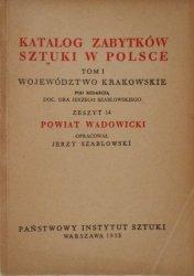 Katalog zabytków sztuki w Polsce tom 1 • Województwo krakowskie, zeszyt 14. Powiat Wadowicki