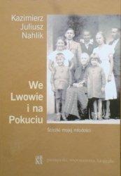 Kazimierz Juliusz Nahlik • We Lwowie i na Pokuciu. Ścieżki mojej młodości