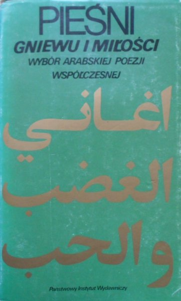 Pieśni gniewu i miłości • Wybór arabskiej poezji współczesnej