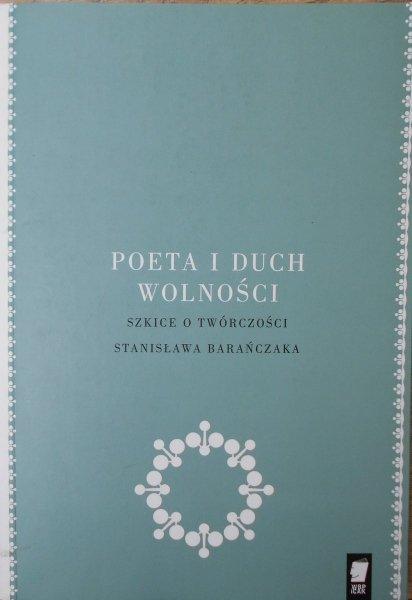 Poeta i duch wolności • Szkice o twórczości Stanisława Barańczaka