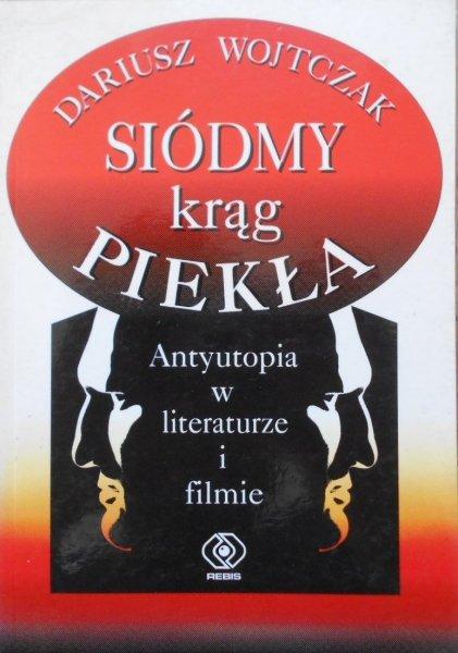 Dariusz Wojtczak • Siódmy krąg piekła. Antyutopia w literaturze i filmie