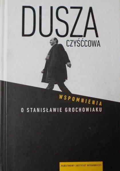 Dusza czyśćcowa • Wspomnienia o Stanisławie Grochowiaku