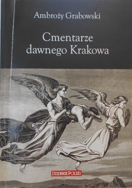 Ambroży Grabowski • Cmentarze dawnego Krakowa