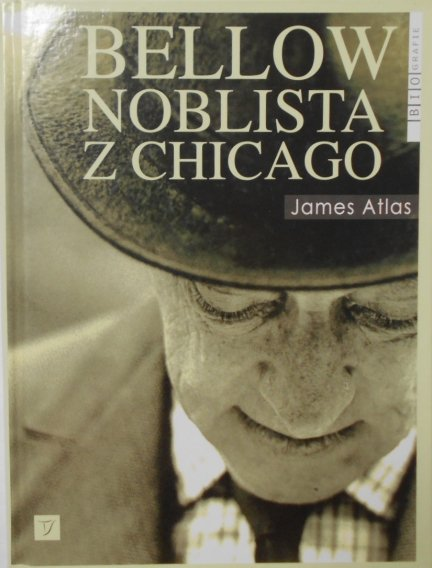 James Atlas • Bellow. Noblista z Chicago