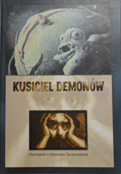 Kusiciel demonów • Opowieść o Stefanie Żechowskim