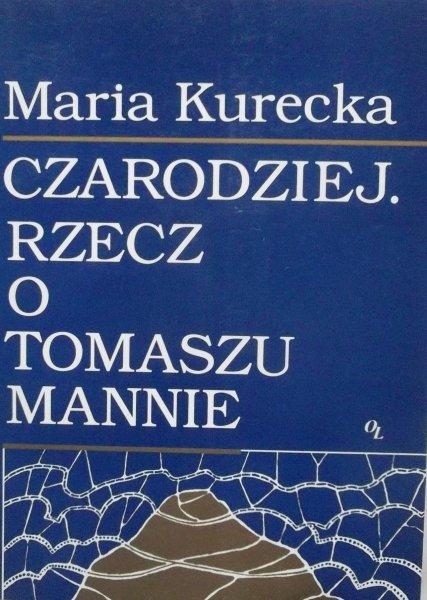 Maria Kurecka • Czarodziej. Rzecz o Tomaszu Mannie
