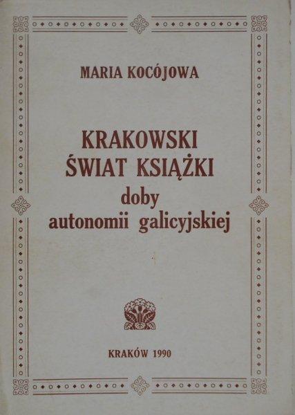 Maria Kocójowa • Krakowski świat książki doby autonomii galicyjskiej