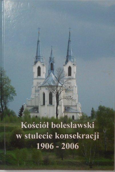 Tomasz Sawicki • Kościół bolesławski w stulecie konsekracji 1906-2006