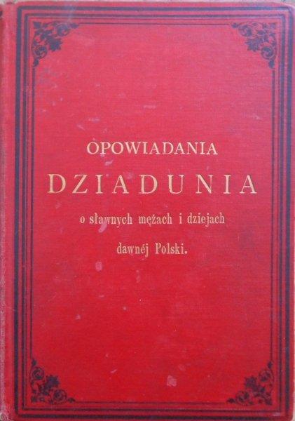 Opowiadania dziadunia o sławnych mężach i dziejach dawnej Polski